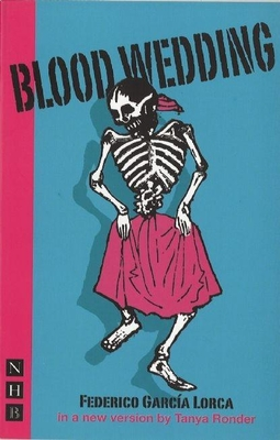 Blood Wedding - Garcia Lorca, Federico, and Scardifield, Simon (Translated by), and Ronder, Tanya (Introduction by)