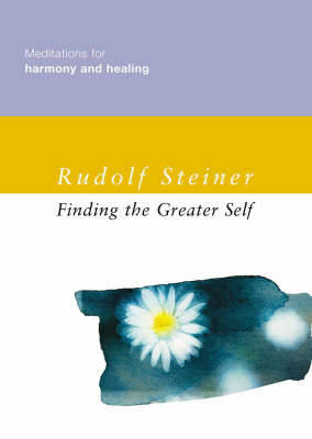 Finding the Greater Self: Meditations for Harmony and Healing - Steiner, Rudolf, and Barton, Matthew (Translated by)