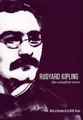 Rudyard Kipling: The Complete Verse - Kipling, Rudyard, and Kaye, M. M. (Foreword by)