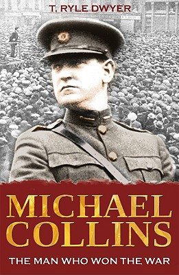Michael Collins: The Man Who Won the War - Dwyer, T Ryle