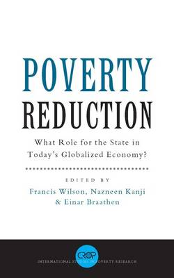 Poverty Reduction: What Role for the State in Today's Globalized Economy? - Wilson, Francis (Editor), and Kanji, Nazneen (Editor), and Braathen, Einar (Editor)