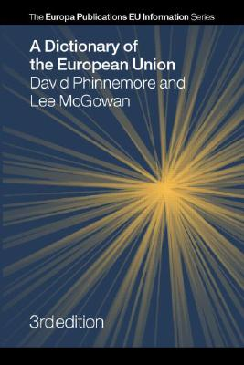 A Dictionary of the European Union - Phinnemore, David, and McGowan, Lee
