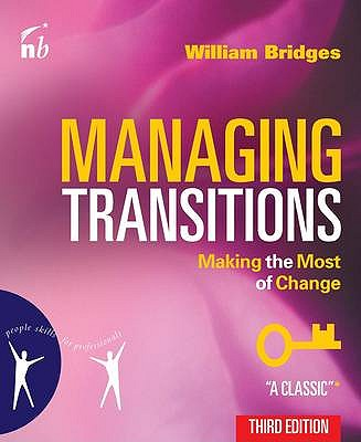 Managing Transitions: Making the Most of Change - Bridges, William
