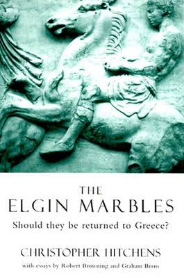 The Elgin Marbles: Should They Be Returned to Greece? - Hitchens, Christopher (Foreword by), and Browning, Robert, and Binns, Graham