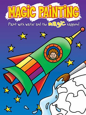 Magic Painting Rocket: Just Paint with Water and the Magic Happens! - Cooper, Gemma (Editor)