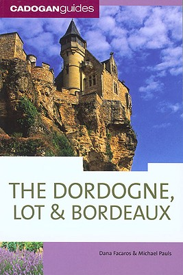 Dordogne and the Lot - Facaros, Dana, and Pauls, Michael