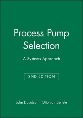 Process Pumps Selection: A Systems Approach - Davidson, John, and Bertele, Otto Von