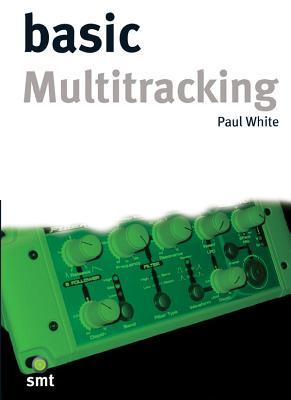 Basic Multitracking - White, Paul (Editor)