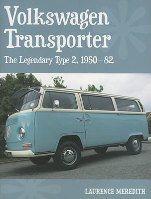 Volkswagen Transporter: The Legendary Type 2, 1950-82 - Meredith, Laurence