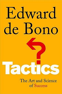 Tactics: The Art and Science of Success - De Bono, Edward