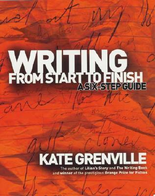 Writing from Start to Finish: A Six-Step Guide - Grenville, Kate