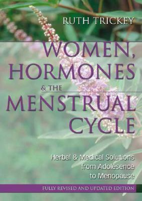 Women, Hormones & the Menstrual Cycle: Herbal & Medical Solutions from Adolescence to Menopause - Trickey, Ruth