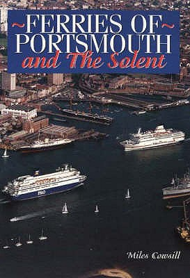 Ferries of Portsmouth: And the Solent - Cowsill, Miles