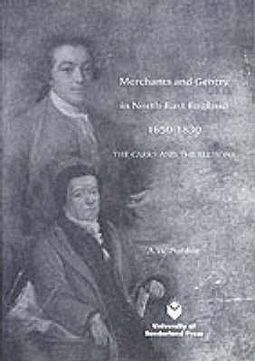Merchants and Gentry in North-East England 1650-1830 - Purdue, A. W.