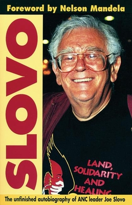 Slovo: The Unfinished Autobiography of ANC Leader Joe Slovo - Slovo, Joe, and Mandela, Nelson (Foreword by)