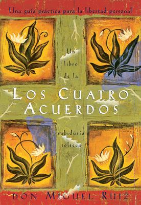 Los Cuatro Acuerdos: Una Guia Practica Para La Libertad Personal, the Four Agreements, Spanish-Language Edition - Ruiz, Don Miguel, and Ruiz, Miguel