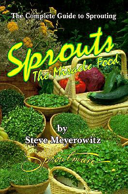 Sprouts: The Miracle Food: The Complete Guide to Sprouting - Meyerowitz, Steve, and Scott, Walter, Sir (Photographer)