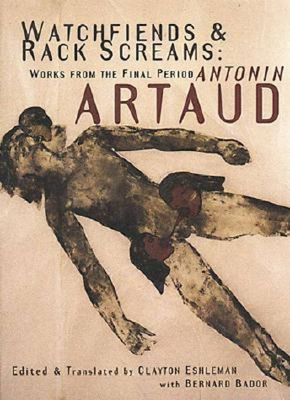 Watchfiends & Rack Screams: Works from the Final Period - Artaud, Antonin, and Bador, Bernard (Editor), and Eshleman, Clayton (Translated by)