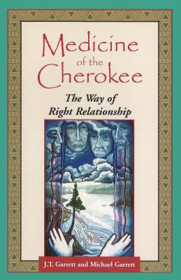 Medicine of the Cherokee: The Way of Right Relationship - Garrett, J T, Ed.D., and Garrett, Michael Tlanusta, Ph.D., and Garrett, Michael