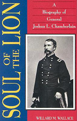 Soul of the Lion: A Biography of General Joshua L. Chamberlain - Wallace, Willard M