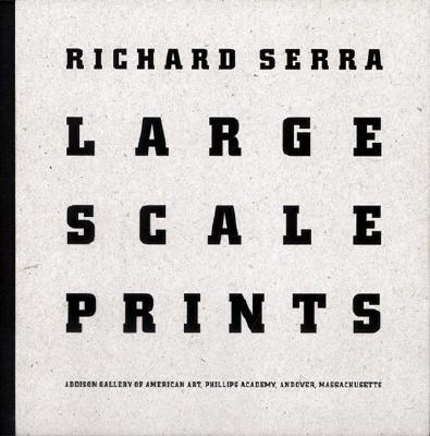 Serra Richard - Large Scale Prints - Serra, Richard (Illustrator), and Weinberg, Adam D (Foreword by)
