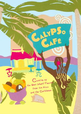 Calypso Cafe: Cooking Up the Best Island Flavors from the Keys and the Caribbean - Epstein, Bob T, and Boker, Carol (Editor), and Tradery House