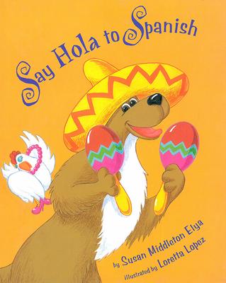 Say Hola to Spanish - Elya, Susan Middleton