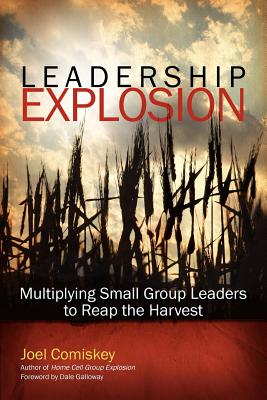 Leadership Explosion: Multiplying Cell Group Leaders to Reap the Harvest - Comiskey, Joel, PH.D.