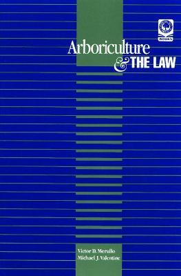 Arboriculture & the Law - Merrullo, Victor D, and Merullo, Victor D