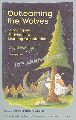Outlearning the Wolves: Surviving and Thriving in a Learning Organization - Hutchens, David, and Fritz, Robert (Foreword by)