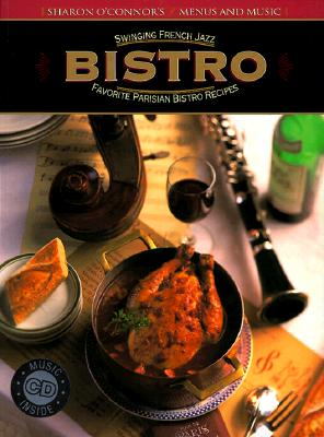 Bistro: Swinging French Jazz, Favorite Parisian Bistro Recipes - O'Connor, Sharon (Introduction by), and Moore, Paul (Photographer), and Creider, Sarah
