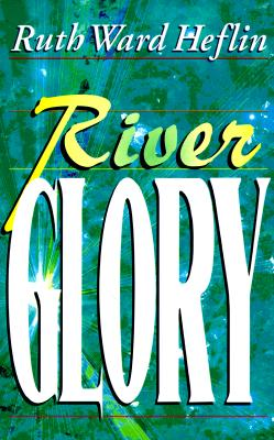 River Glory - Heflin, Ruth Ward (Introduction by)