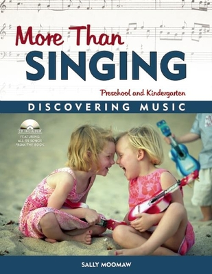 More Than Singing: Discovering Music in Preschool and Kindergarten - Moomaw, Sally