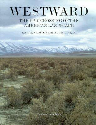 Westward: The Epic Crossing of the American Landscape; Se Book Club - Roscoe, Gerald, and Larkin, David, and Rocheleau, Paul (Photographer)