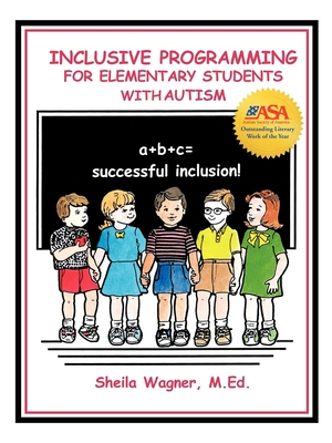 Inclusive Programming for Elementary Students with Autism - Wagner, Sheila, M.Ed.