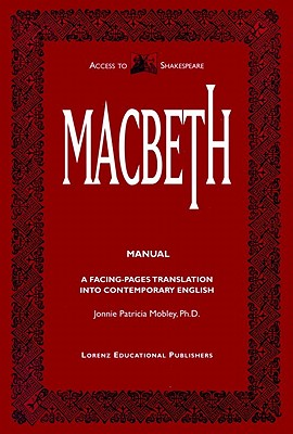 Macbeth Manual: A Facing-Pages Translation Into Contemporary English - Mobley, Jonnie Patricia, and Shakespeare, William