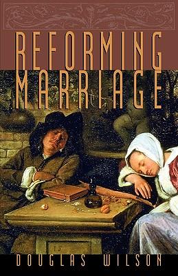 Reforming Marriage - Wilson, Douglas