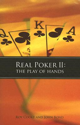 Real Poker II: The Play of Hands - Cooke, Roy, and Bond, John, Professor, and Sexton, Mike (Foreword by)