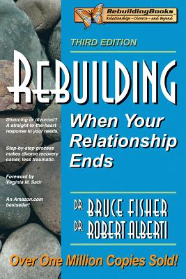 Rebuilding: When Your Relationship Ends - Fisher, Bruce, Mr., and Alberti, Robert, and Satir, Virginia (Foreword by)