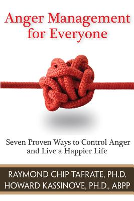 Anger Management for Everyone: Seven Proven Ways to Control Anger and Live a Happier Life - Tafrate, Raymond Chip, Ph.D., and Kassinove, Howard