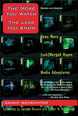 The More You Watch the Less You Know: News Wars/(Sub)Merged Hopes/Media Adventures - Schechter, Danny, and Browning, William M (Editor), and McChesney, Robert Waterman (Foreword by)