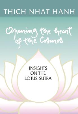 Opening the Heart of the Cosmos: Insights from the Lotus Sutra - Hanh, Thich Nhat