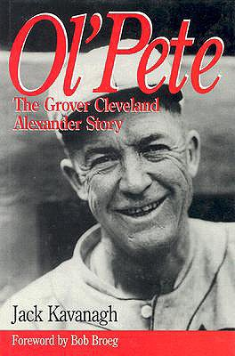 Ol' Pete: The Grover Cleveland Alexander Story - Kavanagh, Jack