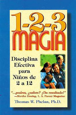 1-2-3 Magia: Diciplina Efectiva Para Ninos de 2 a 12 - Phelan, Thomas W, PhD, and Seijo, Lois (Translated by)