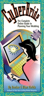 Cyberbride: The Complete Online Guide to Planning Your Wedding - Fields, Denise, and Fields, Alan