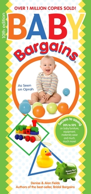 Baby Bargains: Secrets to Saving 20% to 50% on Baby Furniture, Equipment, Maternity Wear and Much, Much More! - Fields, Denise, and Fields, Alan