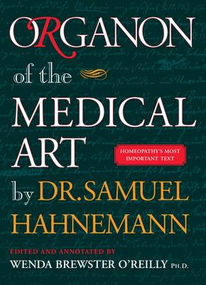 Organon of the Medical Art - Hahnemann, Samuel, Dr., and O'Reilly, Wenda Brewster (Editor), and Decker, Stephen (Translated by)