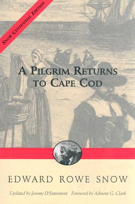 A Pilgrim Returns to Cape Cod - Snow, Edward R, and Clark, Admont (Foreword by), and D'Entremont, Jeremy (Revised by)