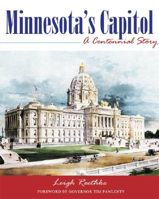 Minnesota's Capitol: A Centennial Story - Roethke, Leigh, and Pawlenty, Tim (Foreword by), and Marling, Karal Ann (Introduction by)
