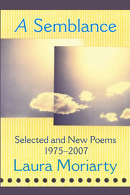 A Semblance: Selected and New Poems: 1975-2007 - Moriarty, Laura